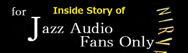 inside story of for Jazz Audio Fans Only